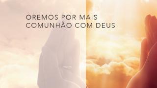 Tema 1 – Mais Comunhão com Deus
