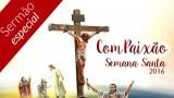 Sermão: Semana Santa e Dia Mundial do Jovem Adventista 2016
