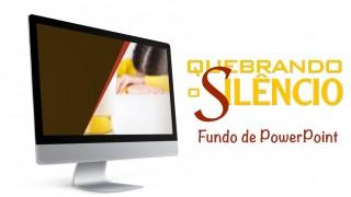 Fundo power point: Quebrando o Silêncio 2016