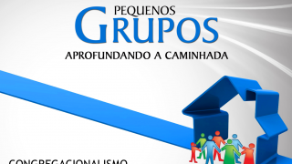 Cap.9 – Congregacionalismo e pequenos grupos: Aprofundando a caminhada