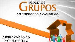 Cap.11 – A implantação do Pequeno Grupo na igreja: Aprofundando a caminhada