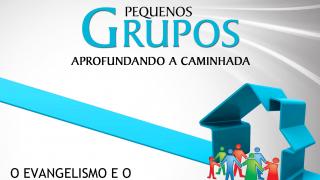 Cap.20 – O evangelismo e o pequeno grupo: Aprofundando a caminhada