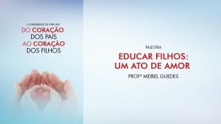 (PPT) Educar filhos: Um ato de amor – Profª Meibel Guedes