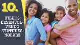 Tema 10# Filhos: desenvolvendo virtudes nobres – Adoração em Família 2016