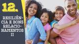 Tema 12# Resiliência e bons relacionamentos II – Adoração em Família 2016