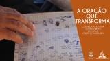 A ORAÇÃO QUE TRANSFORMA – SEMANA DA FAMÍLIA 2016