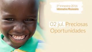 02/Jul. Preciosas Oportunidades – Informativo Mundial das Missões 3º/Tri/2016