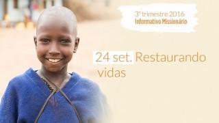 24/Set. Restaurando vidas – Informativo Mundial das Missões 3º/Tri/2016
