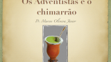 Os adventistas e o chimarrão