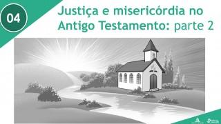 PPT – Justiça e misericórdia no Antigo Testamento: parte 2 – Lição 4 – 3º Trim/2016