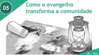 PPT – Como o evangelho transforma a comunidade – Lição 5 – 3º Trim/2016