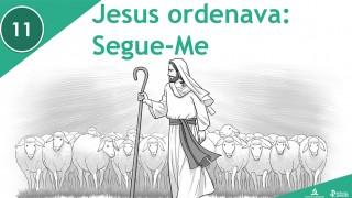 PPT – Jesus ordenava: segue-me – Lição 11 – 3º Trim/2016