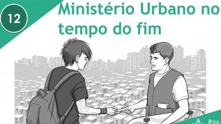 PPT – Ministério urbano no tempo do fim – Lição 12 – 3º Trim/2016