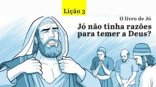 PPT Lição 3  – Jó não tinha razões para temer a Deus?  – 4º Trim/2016