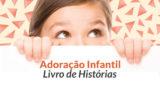 Livreto de Histórias – Adoração Infantil | 2017