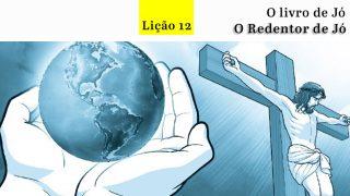 PPT Lição 12 – O Redentor de Jó – 4º/tri/2016