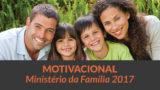 Vídeo Motivacional Ministério da Família 2017