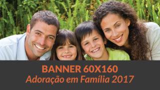 Banner 60×160 Adoração em Família 2017
