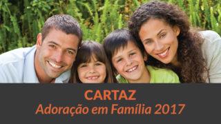 Cartaz Adoração em Família 2017