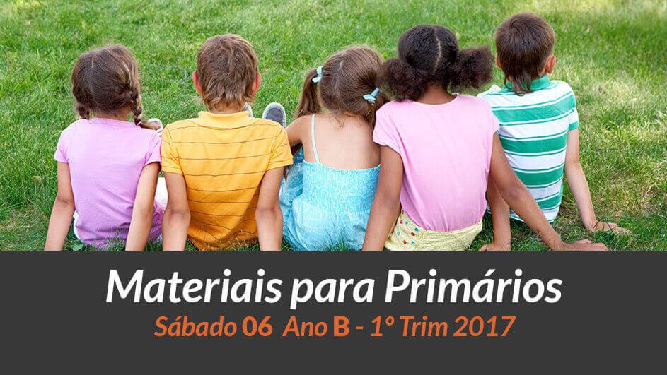 Materiais: Primários – Sáb 06 (Ano B /1Trim 2017)