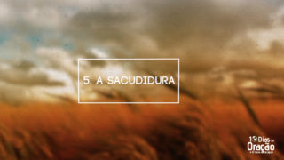 Tema 5: A Sacudidura   10 Dias de Oração 2017
