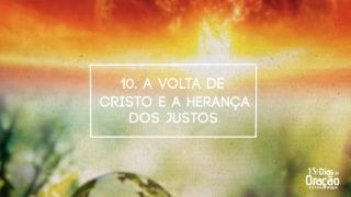 Tema 10: A Volta de Cristo e a Herança dos Santos | 10 Dias de Oração 2017 e 10 Horas de Jejum
