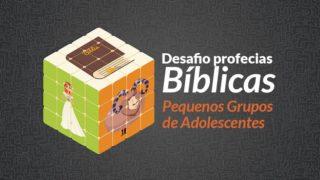Desafio Profecias Bíblicas – PG Adolescentes