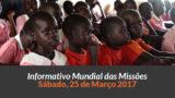Sábado 25/mar – Informativo das Missões (1ºTrim/2017)