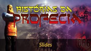 20 Slides da série Histórias da Profecia