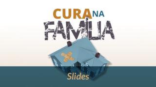 Slides Cura na Família