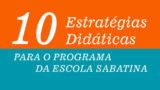 E-book: 10 Estratégias Didáticas para o programa da Escola Sabatina