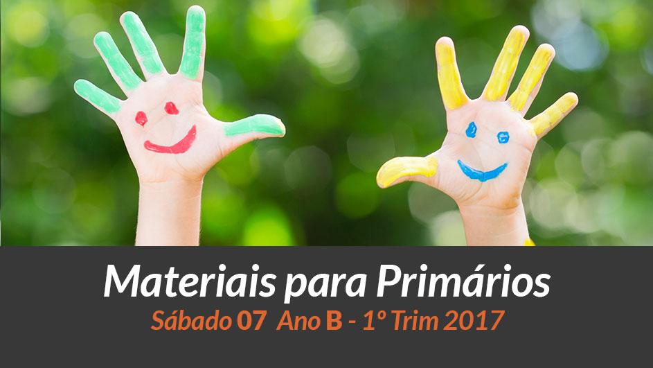 Materiais: Primários – Sáb 07 – Ano B /1Trim 2017