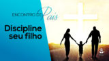 7.Discipline seu filho – Encontro de Pais 2017