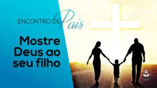 8.Mostre Deus ao seu filho – Encontro de Pais 2017