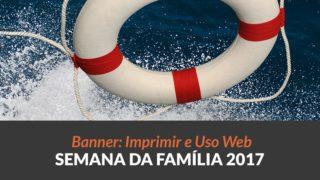 Banner: Semana da Família 2017