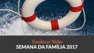 Fundos p/ Slides: Semana da Família 2017