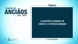 (PDF) A natureza humana de Cristo e o perfeccionismo – Pr. Vinícius Mendes