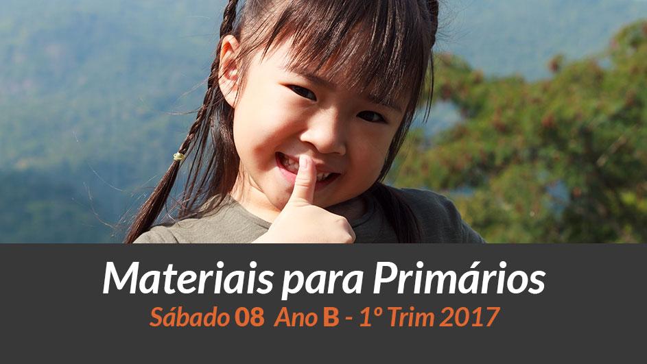 Materiais: Primários – Sáb 08 – Ano B /1Trim 2017