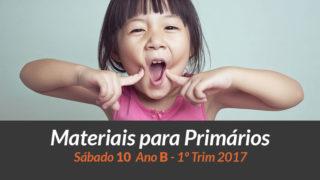 Materiais: Primários – Sáb 10 – Ano B /1Trim 2017