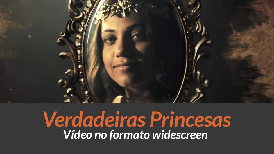 Vídeo Dia da Mulher: Verdadeiras Princesas (widescreen)