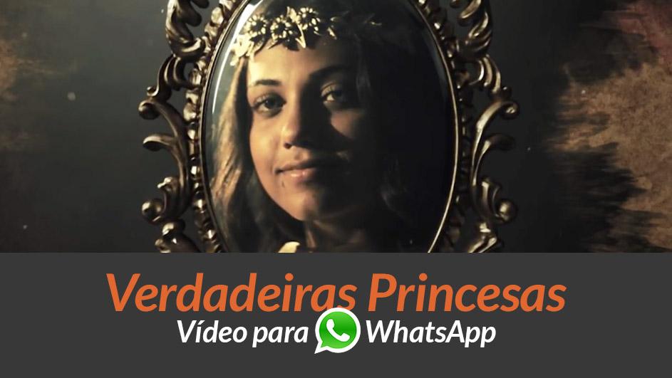 Vídeo: Verdadeiras Princesas – Whatsapp