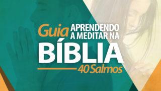 Apostila: Como meditar na Bíblia – 40 Salmos