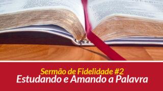Sermão 2: Estudando e Amando a Palavra