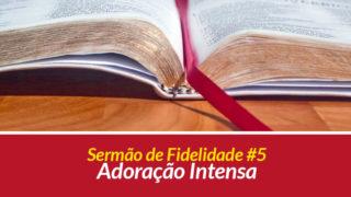 Sermão 5: Adoração Intensa