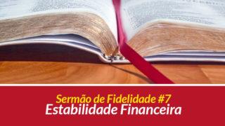 Sermão 7: Estabilidade Financeira