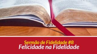 Sermão 8: Felicidade na Fidelidade