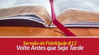 Sermão 12: Volte Antes que Seja Tarde