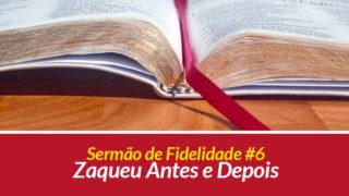 Sermão 6: Zaqueu Antes e Depois