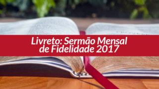 Livreto: Sermão Mensal de Fidelidade 2017
