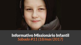 (Sáb 18/mar/2017) – Informativo Missionário Infantil